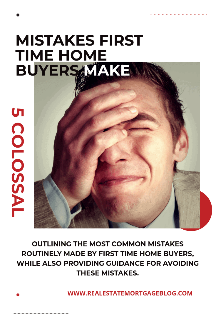 Mistakes First Time Home Buyers Make