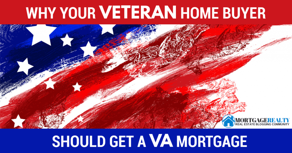 Why Your Veteran Home Buyer Should Get A VA Mortgage