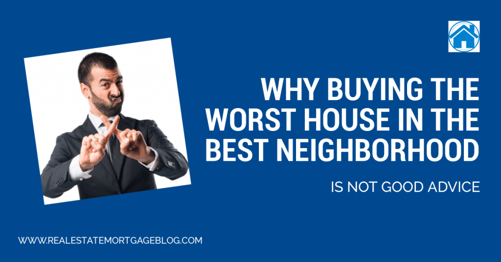 Why Buying The Worst House in the Best Neighborhood is Not Good Advice