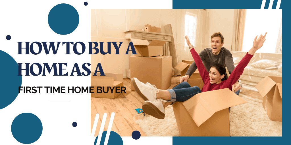 How To Buy A Home As A First Time Home Buyer
