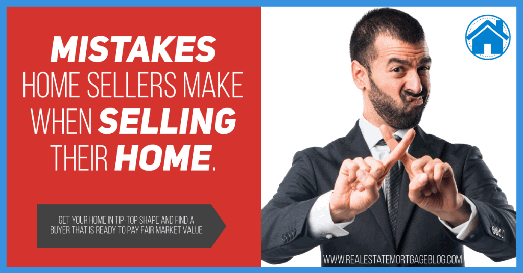 Mistakes Home Sellers Make When Selling Their Home